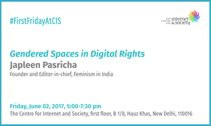 Japleen Pasricha - Gendered Spaces in Digital Rights (Delhi, June 02, 5 pm)