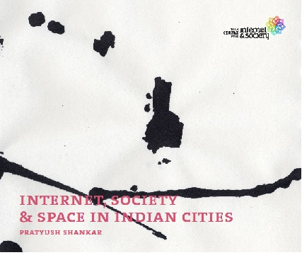 Internet, Society & Space in Indian Cities